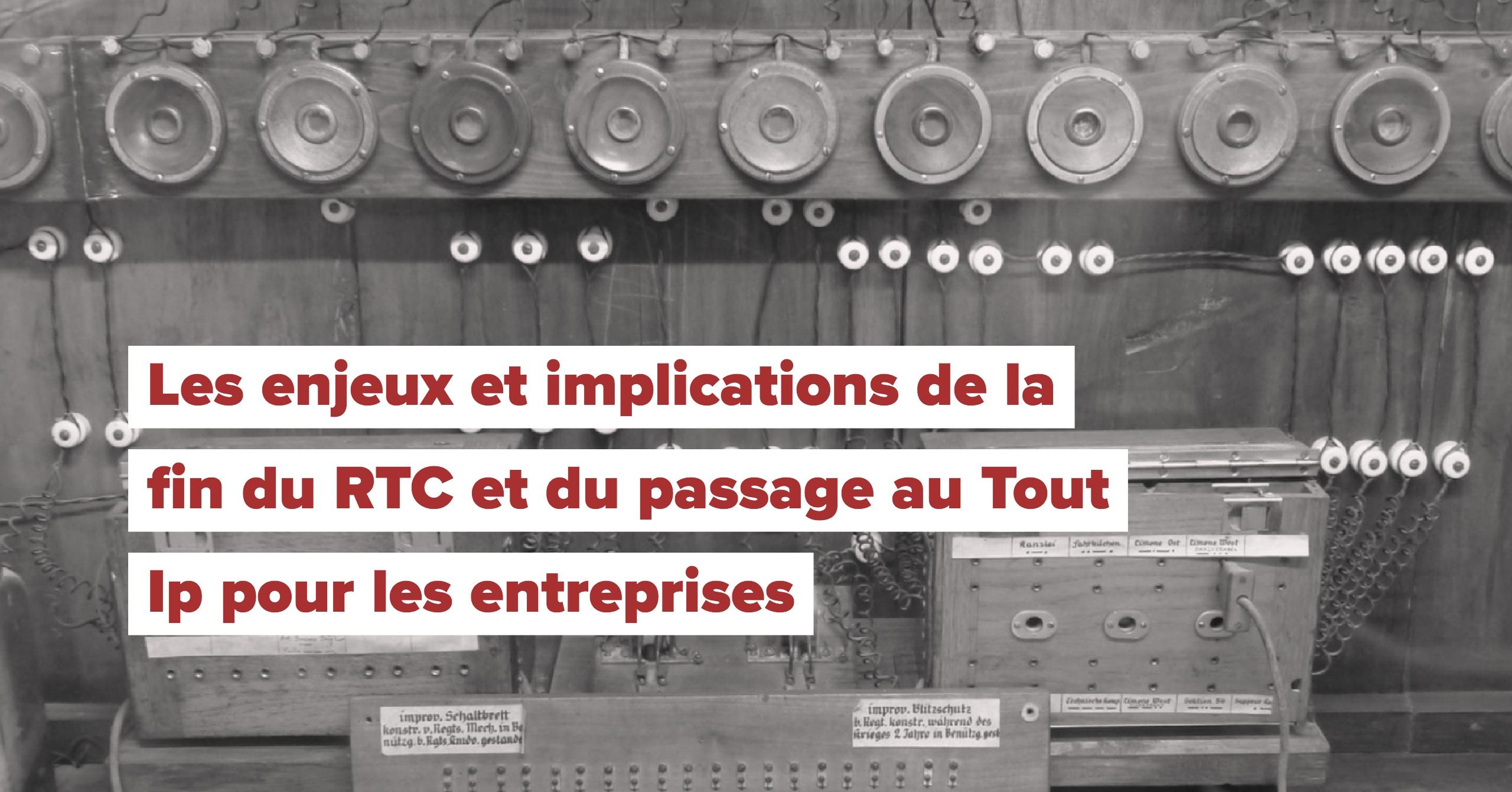 Les enjeux et implications de la fin du RTC et du passage au Tout Ip pour les entreprises.jpg